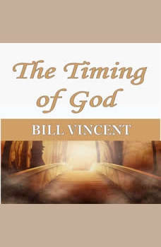 The Timing of God, Bill Vincent