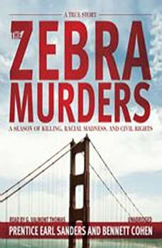 The Zebra Murders: A Season of Killing, Racial Madness, and Civil Rights A Season of Killing, Racial Madness, and Civil Rights, Prentice Earl Sanders and Bennett Cohen
