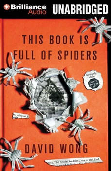 This Book is Full of Spiders: Seriously, Dude, Don't Touch It Seriously, Dude, Don't Touch It, David Wong