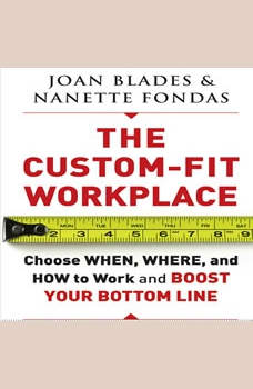 The Custom-Fit Workplace: Choose When, Where, and How to Work and Boost Your Bottom Line, Joan Blades