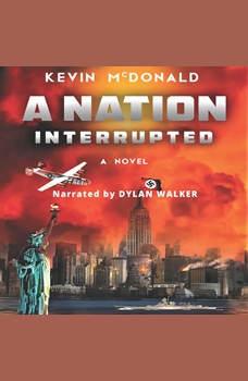 Nation Interrupted: An Alternate History Novel, Kevin McDonald