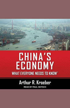 China's Economy: What Everyone Needs to Know® What Everyone Needs to Know®, Arthur R. Kroeber