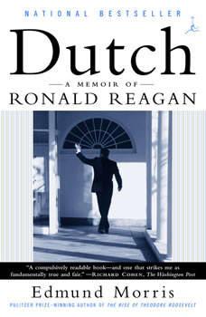 Dutch: A Memoir of Ronald Reagan, Edmund Morris