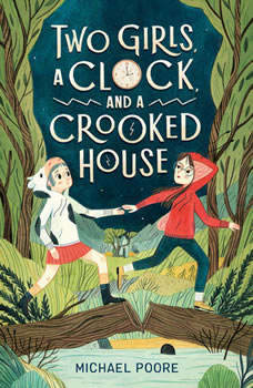 Two Girls, a Clock, and a Crooked House, Michael Poore