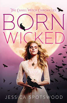 Born Wicked: The Cahill Witch Chronicles, Book One, Jessica Spotswood