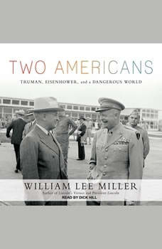 Two Americans: Truman, Eisenhower, and a Dangerous World, William Lee Miller