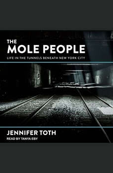 The Mole People: Life in the Tunnels Beneath New York City, Jennifer Toth