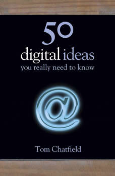 50 Digital Ideas You Really Need to Know, Tom Chatfield