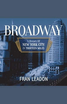 Broadway: A History of New York City in Thirteen Miles, Fran Leadon