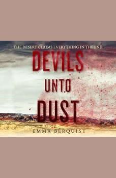 Devils Unto Dust, Emma Berquist