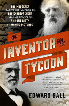 The Inventor and the Tycoon: A Gilded Age Murder and the Birth of Moving Pictures, Edward Ball