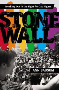 Stonewall: Breaking Out in the Fight for Gay Rights Breaking Out in the Fight for Gay Rights, Ann Bausum