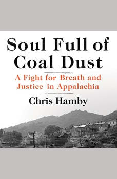 Soul Full of Coal Dust: A Fight for Breath and Justice in Appalachia, Chris Hamby