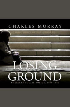 Losing Ground: American Social Policy, 19501980 American Social Policy, 19501980, Charles Murray
