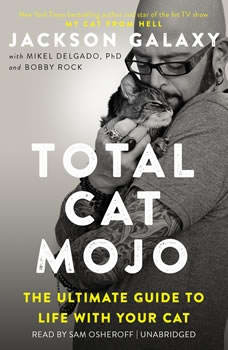 Total Cat Mojo: The Ultimate Guide to Life with Your Cat The Ultimate Guide to Life with Your Cat, Jackson Galaxy