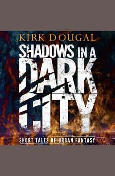 Shadows in a Dark City: Short Tales of Urban Fantasy, Kirk Dougal