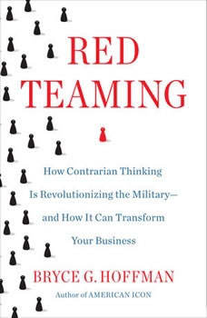 Red Teaming: How Your Business Can Conquer the Competition by Challenging Everything How Your Business Can Conquer the Competition by Challenging Everything, Bryce G. Hoffman