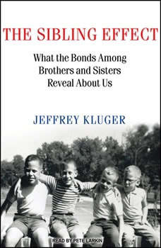 The Sibling Effect: What the Bonds Among Brothers and Sisters Reveal About Us, Jeffrey Kluger