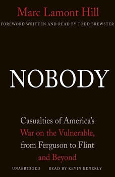 Nobody: Casualties of Americas War on the Vulnerable, from Ferguson to Flint and Beyond, Marc Lamont Hill