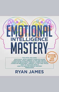 Emotional Intelligence Mastery: 7 Manuscripts: Emotional Intelligence x2, Cognitive Behavioral Therapy x2, How to Analyze People x2, Persuasion, Ryan James