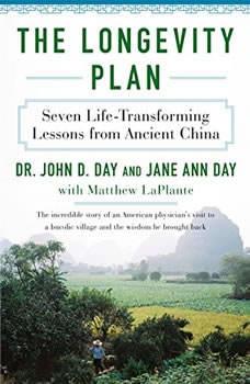 Longevity Plan, The: Seven Life-Transforming Lessons from Ancient China Seven Life-Transforming Lessons from Ancient China, Dr. John Day