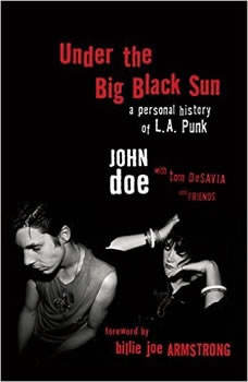 Under the Big Black Sun: A Personal History of L.A. Punk A Personal History of L.A. Punk, John Doe