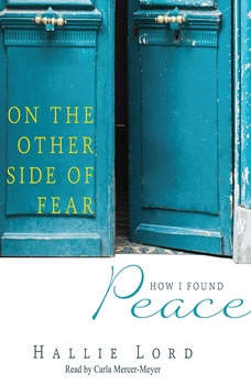 On the Other Side of Fear: How I Found Peace, Hallie Lord