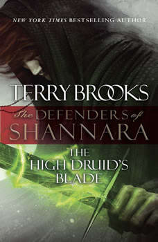The High Druid's Blade: The Defenders of Shannara The Defenders of Shannara, Terry Brooks