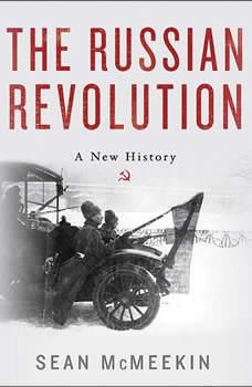 The Russian Revolution: A New History A New History, Sean McMeekin