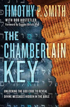 The Chamberlain Key: Unlocking the Biblical Code That Proves the Existence of God, Timothy P. Smith