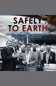 Safely to Earth: The Men and Women Who Brought the Astronauts Home, Jack Clemons