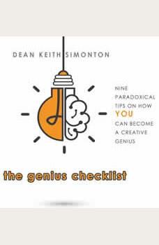 The Genius Checklist : Nine Paradoxical Tips On How You Can Become A Creative Genius, Dean Keith Simonton