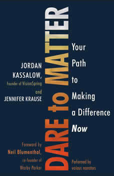 Dare to Matter: How to Make a Living and Make a Difference How to Make a Living and Make a Difference, Jordan Kassalow
