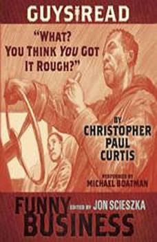 Guys Read: What? You Think You Got It Rough?: A Story from Guys Read: Funny Business, Christopher Paul Curtis
