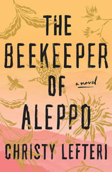 The Beekeeper of Aleppo: A Novel, Christy Lefteri