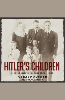 Hitler's Children: Sons and Daughters of Third Reich Leaders Sons and Daughters of Third Reich Leaders, Gerald Posner