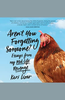 Aren't You Forgetting Someone?: Essays from My Mid-Life Revenge, Kari Lizer