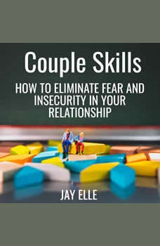 Couple Skills - How to eliminate fear and insecurity in your relationship , Jay Elle