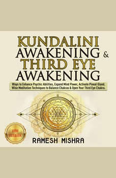 KUNDALINI AWAKENING & THIRD EYE AWAKENING: Ways to Enhance Psychic Abilities, Expand Mind Power, Activate Pineal Gland. Wise Meditation Techniques to Balance Chakras & Open Your Third Eye Chakra. NEW VERSION, RAMESH MISHRA