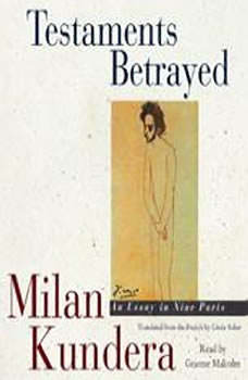 Testaments Betrayed: An Essay in Nine Parts An Essay in Nine Parts, Milan Kundera