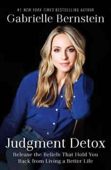 Judgment Detox: Release the Beliefs That Hold You Back from Living A Better Life, Gabrielle Bernstein