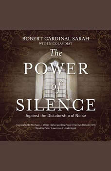 The Power of Silence: Against the Dictatorship of Noise, Robert Cardinal Sarah