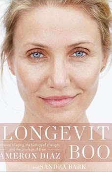 The Longevity Book: The Science of Aging, the Biology of Strength, and the Privilege of Time The Science of Aging, the Biology of Strength, and the Privilege of Time, Cameron Diaz
