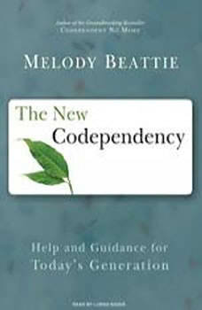 The New Codependency: Help and Guidance for Today's Generation Help and Guidance for Today's Generation, Melody Beattie