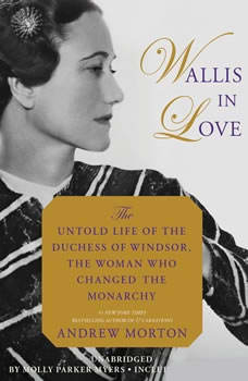 Wallis in Love: The Untold Life of the Duchess of Windsor, the Woman Who Changed the Monarchy, Andrew Morton