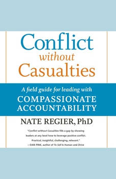 Conflict without Casualties: A Field Guide for Leading with Compassionate Accountability, Nate Regier