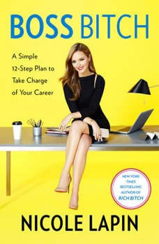Boss Bitch: A Simple 12-Step Plan to Take Charge of Your Career, Nicole Lapin