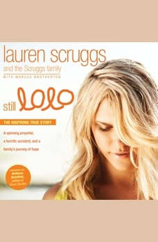 Still Lolo: A Spinning Propeller, a Horrific Accident, and a Family's Journey of Hope, Lauren Scruggs