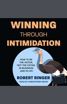 Winning through Intimidation: How to Be the Victor, Not the Victim, in Business and in Life, Robert Ringer