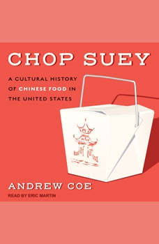 Chop Suey: A Cultural History of Chinese Food in the United States A Cultural History of Chinese Food in the United States, Andrew Coe